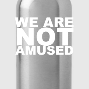 D.F.A. Designs - WE ARE NOT AMUSED - Water Bottle