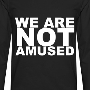 D.F.A. Designs - WE ARE NOT AMUSED - Men's Premium Longsleeve Shirt