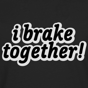 i brake together | ich brech zusammen T-Shirts - Mannen Premium shirt met lange mouwen