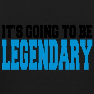 it's going to be legendary II 2c Felpe - Maglietta Premium da uomo