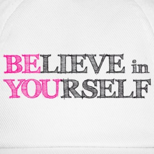 believe in yourself T-Shirts - Baseball Cap
