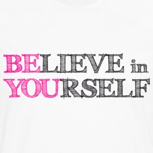 believe in yourself T-Shirts - Men's Premium Longsleeve Shirt