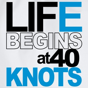 Life begins at 40 knots T-Shirts - Drawstring Bag