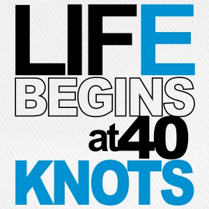 Life begins at 40 knots T-Shirts - Baseball Cap