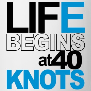 Life begins at 40 knots T-Shirts - Mug