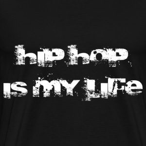 hip hop is my life Sweatshirts - Herre premium T-shirt
