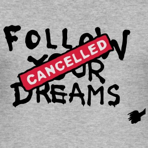 Follow your Dreams Cancelled Felpe - Maglietta aderente da uomo