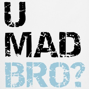 u mad bro? T-Shirts - Cooking Apron