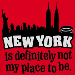 New York is definitely not my place to be. - Männer T-Shirt