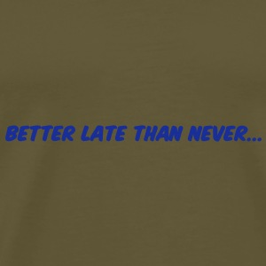 Better late than never Sacs - T-shirt Premium Homme