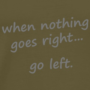 When nothing goes right, go left Bags  - Men's Premium T-Shirt