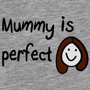 Mummy is perfect Accessories - Men's Premium T-Shirt
