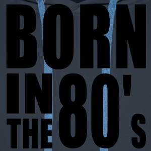 BORN IN THE 80s T-Shirt WN - Sweat-shirt à capuche Premium pour hommes