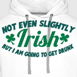 NOT EVEN SLIGHTLY irish but I am going to get DRUNK T-Shirts - Men's Premium Hoodie