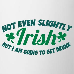 NOT EVEN SLIGHTLY irish but I am going to get DRUNK T-Shirts - Mug