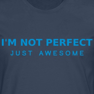 Im Not Perfect Just Awesome T-Shirts - Men's Premium Longsleeve Shirt