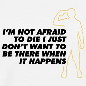 Im Not Afraid To Die 2 (2c)++  Aprons - Men's Premium T-Shirt