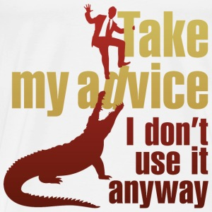 Take My Advice 3 (dd)++ Hoodies & Sweatshirts - Men's Premium T-Shirt