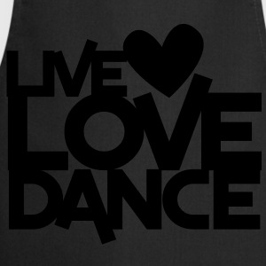 LIVE LOVE DANCE design dancer dancing fitness Shirts - Cooking Apron