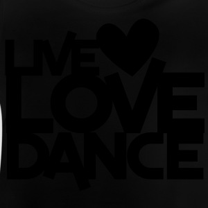 LIVE LOVE DANCE design dancer dancing fitness Shirts - Baby T-Shirt