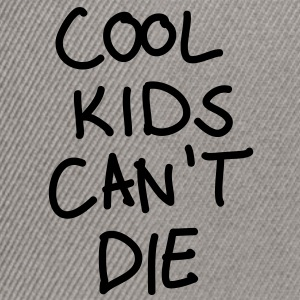 Cool kids can't die - Snapback Cap