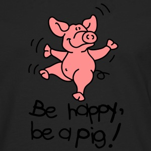 Be happy, be a pig! Camisetas - Camiseta de manga larga premium hombre