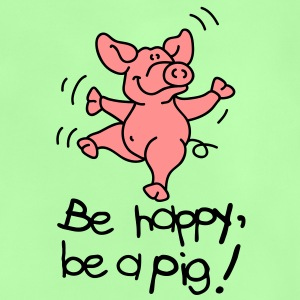 Be happy, be a pig! Kids' Tops - Baby T-Shirt