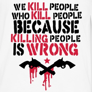 we kill people who kill people because killing people is wrong Bags  - Men's Premium Longsleeve Shirt