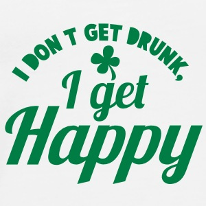 I DONT GET DRUNK- I GET HAPPY@! Caps & Hats - Men's Premium T-Shirt