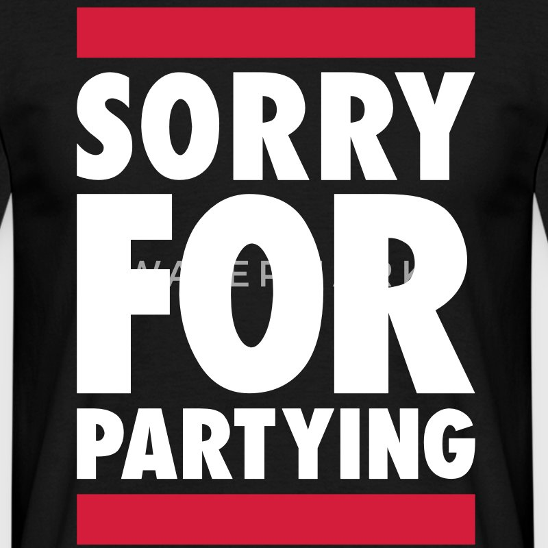 SORRY FOR PARTYING T-Shirts - Männer T-Shirt