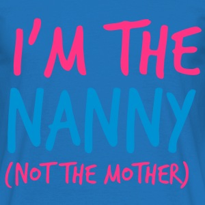 I'm the NANNY not the mother!   Aprons - Men's T-Shirt