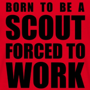 born to be a scout forced to work Pullover & Hoodies - Männer T-Shirt