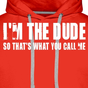 I'm the dude. So that's what you call me - Sweat-shirt à capuche Premium pour hommes