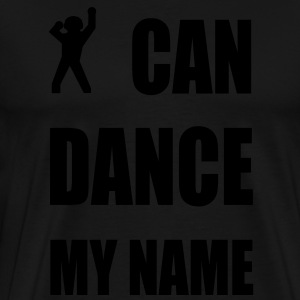 i can dance my name Pullover - Männer Premium T-Shirt