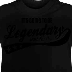 it's going to be legendary- epic style Kids' Shirts - Baby T-Shirt