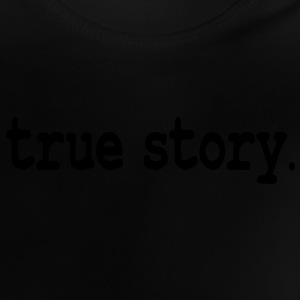 true story Kinder Pullover - Baby T-Shirt