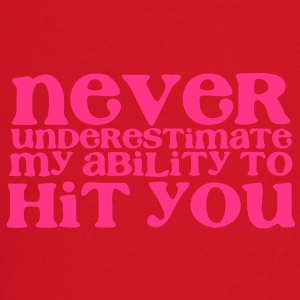 NEVER UNDERESTIMATE MY ABILITY TO HIT YOU! girly T-Shirts - Baby Long Sleeve T-Shirt