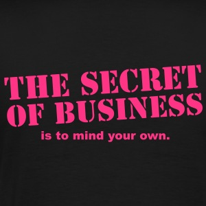 the secret of business is to mind your own Hoodies - Men's Premium T-Shirt