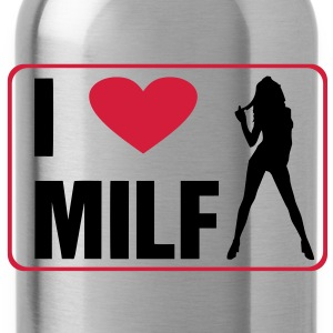 i love milf - Borraccia