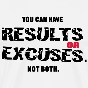 Results or Excuses Sweaters - Mannen Premium T-shirt