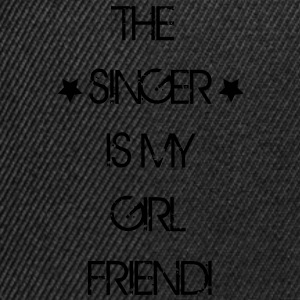 The Singer is my Girlfriend T-Shirts - Snapback Cap