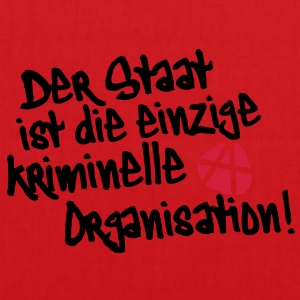 Der Staat ist die einzige kriminelle Organisation, Anti, Anty, Anarchie, Anarchy, Demonstrationen, Proteste, Sprüche, www.eushirt.com - Stoffbeutel