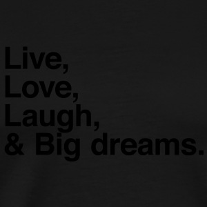 live love laugh and big dreams Sweaters - Mannen Premium T-shirt