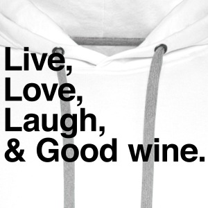 live love laugh and good wine T-shirts - Mannen Premium hoodie
