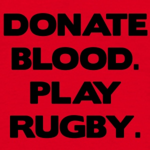 Donate Blood. Play Rugby. Bags  - Men's T-Shirt