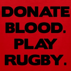 Donate Blood. Play Rugby. Kinder shirts - Mannen Premium tank top