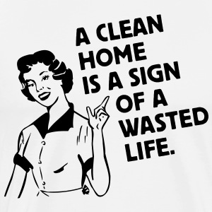 a clean home is a sign of a  life  Aprons - Men's Premium T-Shirt