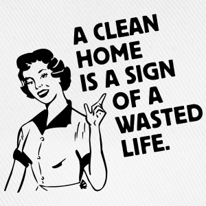 a clean home is a sign of a  life T-skjorter - Baseballcap