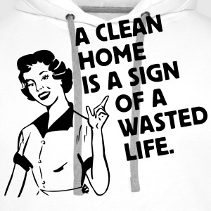 a clean home is a sign of a  life Bags  - Men's Premium Hoodie