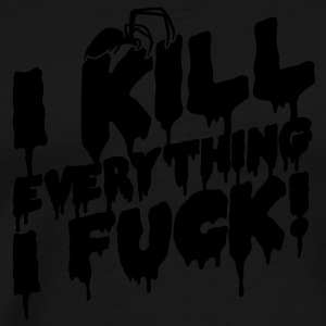 I kill everything I fuck Tröjor - Premium-T-shirt herr